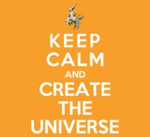 Keep Calm And Create The Universe by Phaedrart