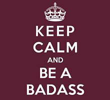 Keep Calm And Be A Badass Unisex T-Shirt