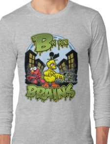 B is for Brains! Long Sleeve T-Shirt