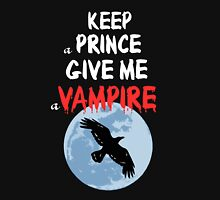 Keep a Prince, Give Me A Vampire! Unisex T-Shirt