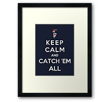Keep Calm And Catch Em All Framed Print