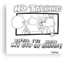 Wait 'Till I Have My Coffee! Canvas Print