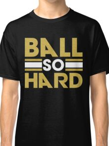 Ball So Hard Classic T-Shirt