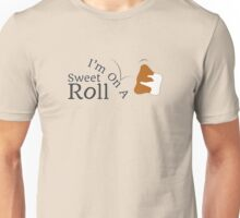 I'm On A Sweet Roll Unisex T-Shirt