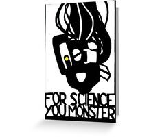 For Science, You Monster Greeting Card