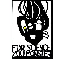 For Science, You Monster Photographic Print