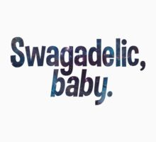 Swagadelic, baby. by TheCloneClub