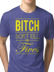 "Bitch don't kill my fives - Jordan 5 ""Laney"" match Tri-blend T-Shirt"