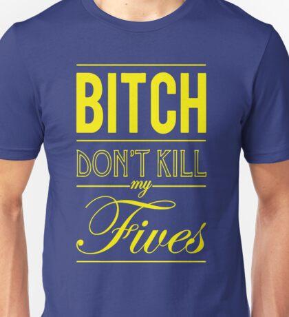 "Bitch don't kill my fives - Jordan 5 ""Laney"" match Unisex T-Shirt"