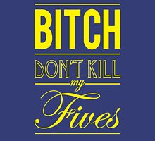 "Bitch don't kill my fives - Jordan 5 ""Laney"" match Unisex T-Shirt"