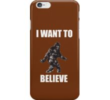 Bigfoot- I want to believe (a) iPhone Case/Skin