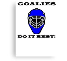 Goalies Do It Best Canvas Print