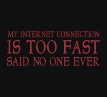 My internet connection is too fast said no one ever by SlubberBub