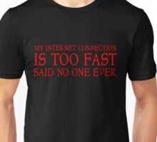 My internet connection is too fast said no one ever Unisex T-Shirt