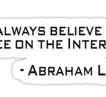 Don't always believe what you see on the Internet.- Abraham Lincoln Sticker