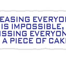 Pleasing everyone is impossible, but pissing everyone off is a piece of cake Sticker