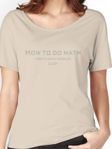 How to do math 1.Write down problem 2.Cry Women's Relaxed Fit T-Shirt