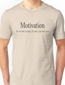 Motivation It's not that I'm lazy, It's that I just don't care Unisex T-Shirt