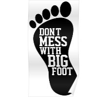 Don't Mess With Bigfoot  Poster