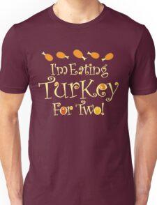I'm Eating Turkey For Two Unisex T-Shirt