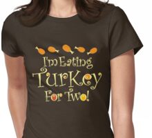 I'm Eating Turkey For Two Womens Fitted T-Shirt