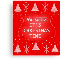 AW GEEZ IT'S CHRISTMAS TIME Canvas Print