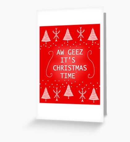 AW GEEZ IT'S CHRISTMAS TIME Greeting Card