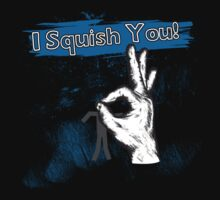 I Squish You! by Sean Michaelson