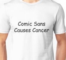 Comic Sans Causes Cancer Unisex T-Shirt