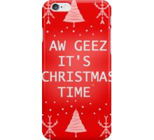 AW GEEZ IT'S CHRISTMAS TIME iPhone Case/Skin