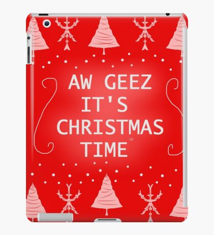 AW GEEZ IT'S CHRISTMAS TIME iPad Case/Skin