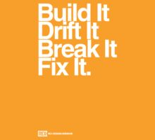 BuildIt DriftIt Breakit FixIt. by RexDesigns