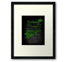 Embrace your Dark Side Framed Print