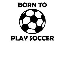 Born To Play Soccer Photographic Print