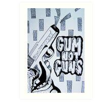 Gum Not Guns Art Print