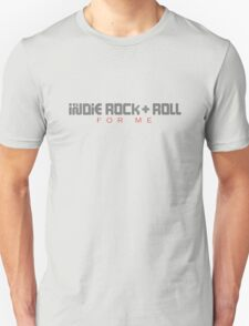 It's Indie Rock & Roll For Me (Light Colors) Unisex T-Shirt