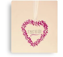 It Must Be Love  Canvas Print