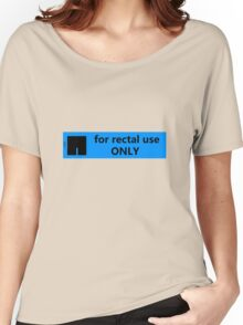 For rectal use only Women's Relaxed Fit T-Shirt