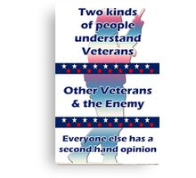 Two types of people understand Veterans... Canvas Print
