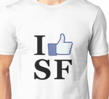 I Like SF - I Love SF - San Francisco Unisex T-Shirt