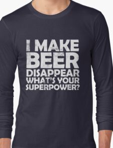 I make beer disappear, what's your superpower? Long Sleeve T-Shirt