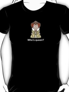 Who's Queen? (shirt) T-Shirt