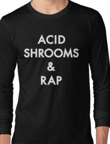Acid Shrooms And Rap [Wht] | Acid Rap Clothing Long Sleeve T-Shirt