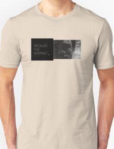 Because The Internet Unisex T-Shirt