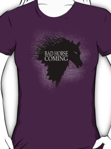Bad Horse is Coming T-Shirt