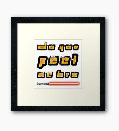 Feel my force bro Framed Print