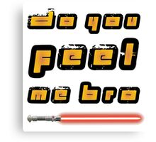 Feel my force bro Canvas Print