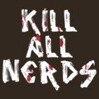 Kill All Nerds by Roberto Castro Ruz