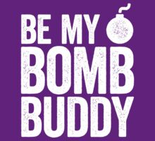 Be My Bomb Buddy by e2productions