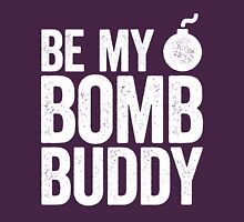 Be My Bomb Buddy Unisex T-Shirt